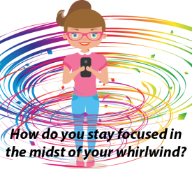 How will you stay focused in the midst of your whirlwind? Image by J.Lyon (2018).